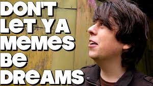In Your Dreams Meme - don t let your memes be dreams funky monday youtube
