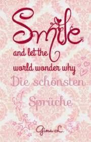 aufbauende sprüche smile and let the world why die schönsten sprüche