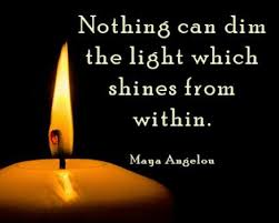 nothing can dim the light that shines from within quote nothing can dim the light which shines from within maya