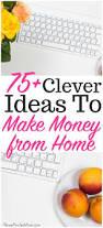 Make Money At Home Ideas Best 25 Make More Money Ideas On Pinterest Ways To Earn Money