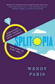 splitopia dispatches from today u0027s good divorce and how to part