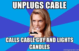 Cable Guy Meme - unplugs cable calls cable guy and lights candles middle class milf