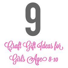 top 9 craft gifts for girls 8 10 craft gifts craft and gift
