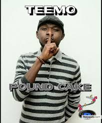 download pound cake teemo lyrics nigerian music