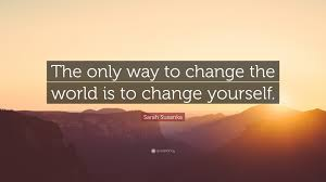 sarah susanka quote u201cthe only way to change the world is to