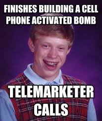 Telemarketer Meme - livememe com bad luck brian