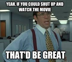 Yeahhh Meme - yeah if you could shut up and watch the movie that would be