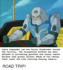Cobra Commander Meme - cobra commander can see doctor mindbender inside the facility the