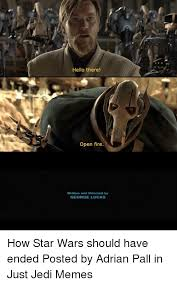 Lucas Meme - hello there open fire written and directed by george lucas how