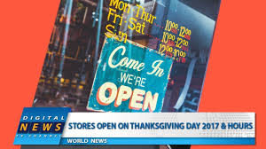 stores open on thanksgiving day 2017 hours digital news today