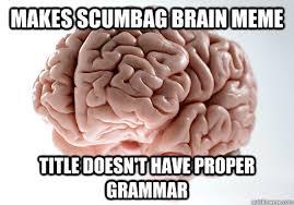 Scumbag Brain Meme Generator - makes scumbag brain meme title doesn t have proper grammar scumbag