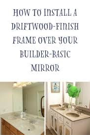 How To Mount Bathroom Mirror by How To Install A Driftwood Frame Over Your Builder Basic Bathroom