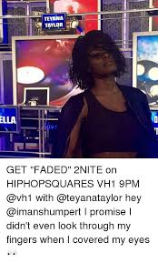 Teyana Taylor Meme - ella teyana taylor get faded 2nite on hiphopsquares vh1 9pm with hey