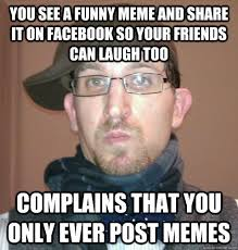 Facebook Post Meme - you see a funny meme and share it on facebook so your friends can