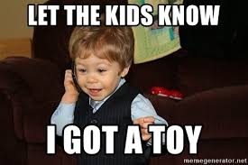 let the kids know i got a toy successful business kid meme generator