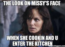Kitchen Memes - the look on missy s face when she cookin and u enter the kitchen