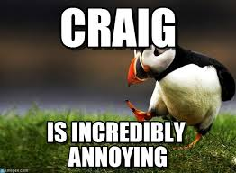Craig Meme - craig unpopular opinion puffin meme on memegen