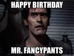 Evil Dead Meme - happy birthday mr fancypants ash evil dead meme generator