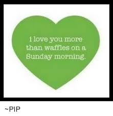 I Love You More Meme - i love you more than waffles on a sunday morning pip meme on me me