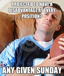 Football Sunday Meme - projected to have a disadvantage at every position any given