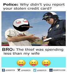 Credit Card Memes - dopl3r com memes police why didnt you report your stolen credit