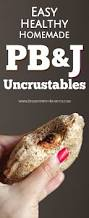 healthy homemade peanut butter and jelly uncrustables recipe