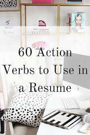 Use Action Verbs Resume by 60 Action Verbs To Use In A Resume Elana Lyn
