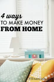 4 ways to make money from home home from home and an