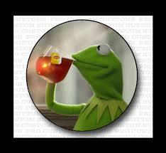 Tea Meme - kermit drinking tea pin back button none of my buisness meme 6