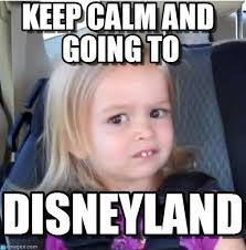 Disneyland Memes - disneyland keep calm and going to on memegen