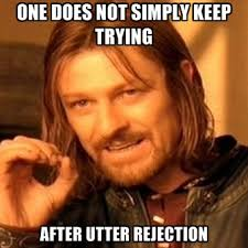 Rejection Meme - one does not simply keep trying after utter rejection create meme