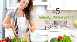 October Dinner Ideas 15 Healthy Dinner Ideas For The Family Prepared In Under 18 Minutes