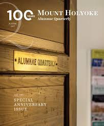 mount holyoke alumnae quarterly winter 2017 by alumnae association
