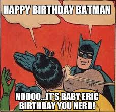 Nerd Birthday Meme - meme creator happy birthday batman noooo it s baby eric