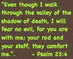 Your Rod And Your Staff Comfort Me Even Though I Walk Through The Valley Of The Shadow Of Death I