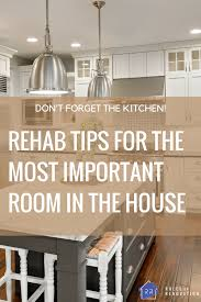 don u0027t forget the kitchen rehab tips for the most important room