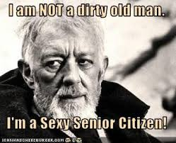 Sexy Man Meme - i am not a dirty old man i m a sexy senior citizen cheezburger
