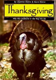 thanksgiving why we celebrate it the way we do by martin hintz