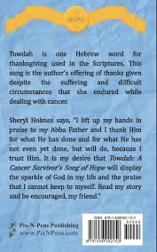 song of praise and thanksgiving towdah a cancer survivor u0027s song of hope sheryl holmes