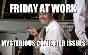 Funny Memes About Work - meme maker friday at work mysterious computer issues3