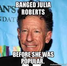 Julia Meme - banged julia roberts before she was popular hipster lyle lovett