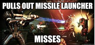 Funny Mass Effect Memes - pulls out missile launcher misses mass effect multiplayer