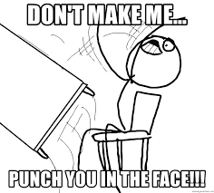 Rage Guy Meme Generator - don t make me punch you in the face desk flip rage guy