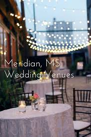 wedding venues in mississippi meridian mississippi wedding venuessouthern productions
