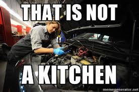 Auto Meme Generator - that is not a kitchen woman mechanic meme generator my pinterest
