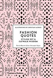 pattern fashion quotes fashion quotes stylish wit and catwalk wisdom by patrick mauriès