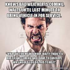 Bad Weather Meme - knows bad weather is coming waits until last minute to bring