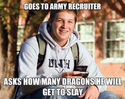Army Recruiter Meme - goes to army recruiter asks how many dragons he will get to slay