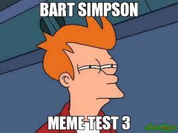 Bart Simpson Meme - bart simpson meme test 3 meme