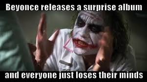 Beyonce New Album Meme - surprise beyonce drops a new visual album with no warning funscrape